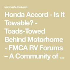 Honda Accord - Is It Towable? - Toads-Towed Behind Motorhome - FMCA RV Forums – A Community of RVers Towing Vehicle, Honda Motors, Rv For Sale, Honda Accord, Motorhome, Community, Rv, Motor Homes, Camper