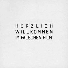 Herzlich willkommen im falschen Film. The Effective Pictures We Offer You About Funny Quotes teenage Words Quotes, Love Quotes, Funny Quotes, Sayings, German Quotes, More Than Words, Statements, True Words, Cool Words
