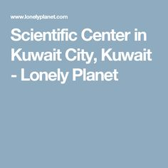 Scientific Center in Kuwait City, Kuwait - Lonely Planet