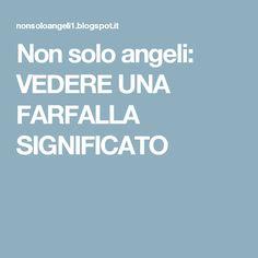 Non solo angeli: VEDERE UNA FARFALLA     SIGNIFICATO