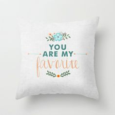 You Are My Favorite Throw Pillow by Jillian Audrey - $20.00