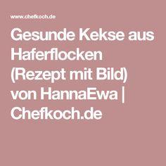 Gesunde Kekse aus Haferflocken (Rezept mit Bild) von HannaEwa   Chefkoch.de