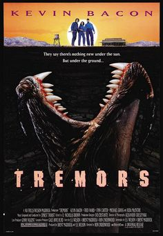 """Tremors (1990): Kevin Bacon, Fred Ward, Earl Bassett, Valentine McKee. Underground prehistoric monsters graboids isolated small town. This B-movie is made great by the dialogue between Bacon and Ward. """"Yeah. See, we plan ahead, that way we don't do anything right now. Earl explained it to me."""" PS: Skip the sequels."""