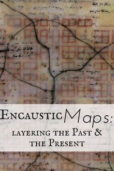 Using historic and modern maps, Anjuli Johnson layers maps of Raleigh NC in opaque layers of encaustic medium.