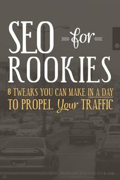 SEO Guide For Beginner's: 8 Simple Tweaks You Can Make {In A Day} To Propel Your Organic Traffic