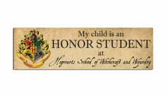 My Child is an Honor Student at Hogwarts School of Witchcraft and Wizardry.... Harry Potter bumper sticker decal