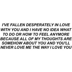 I've fallen desperately in love with you