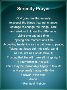 Serenity prayer-I will be needing remember this a lot in the coming weeks.
