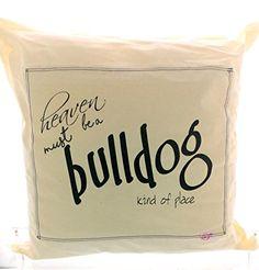 "Heaven Must Be a Bulldog Kind of Place Pillow, 16"" x 16"".... https://www.amazon.com/dp/B074VF89MB/ref=cm_sw_r_pi_dp_x_gzb3zbTX7BPXY"
