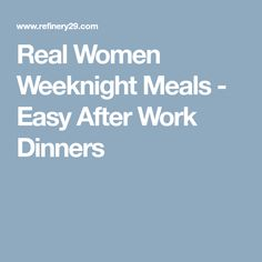 Real Women Weeknight Meals - Easy After Work Dinners