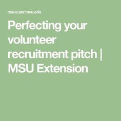 Perfecting your volunteer recruitment pitch   MSU Extension