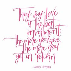 They say love is the best investment; the more you give, the more you get in return [148|365] a little something from the oh-so-gracious Audrey Hepburn  #moniques365project