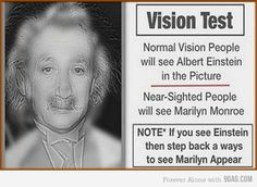 Vision Test: Normal vision people will see Albert Einstein in the picture. Near-sighted people will see Marilyn Monroe. Note: If you see Einstein then step back a ways to see Marilyn appear. Image Facebook, Que Horror, Mind Tricks, Eye Tricks, Brain Tricks, Facebook Humor, Brain Teasers, Albert Einstein, Mind Blown