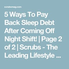 5 Ways To Pay Back Sleep Debt After Coming Off Night Shift! | Page 2 of 2 | Scrubs - The Leading Lifestyle Nursing Magazine Featuring Inspirational and Informational Nursing Articles