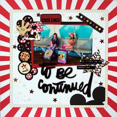 To Be Continued - Scrapbook.com - Queen and Company's Magic collection is perfect for documenting Disney trips.
