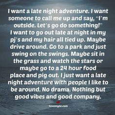 "I love this. I want a late night adventure. I want someone to call me up and say, ""I'm outside. Quotes To Live By, Me Quotes, Hurt Quotes, Late Night Drives, Late Night Thoughts, Night Quotes, Late Nights, Relationship Quotes, Relationships"