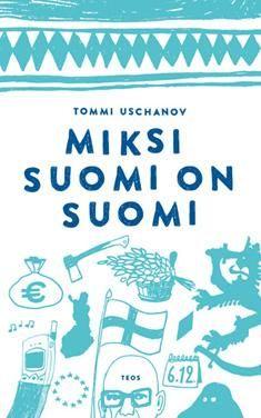 Miksi Suomi on Suomi / Tommi Uschanov. Mitkä Suomen piirteet lopulta tekevät Siitä juuri Suomen? Miksi Suomi eroaa muista maista-sekä hyvässä että pahassa-juuri siinä missä eroaa eikä jossain muussa?