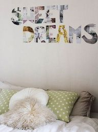 Cute and easy idea..DIY wall art ..cut letters out of magazine pages to spell whatever you desire. I can totally see this in a teenage girls bedroom.