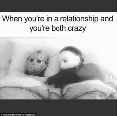 'I know the feeling!':Posting an image of infamous horror movie serial killers Jason Voorhees and Michael Myers in bed together, caption above it reads: 'When you're in a relationship and you're both crazy.'