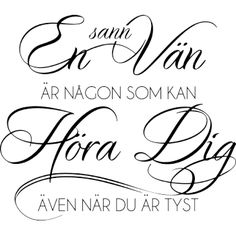 Väggord: En sann vän är någon som kan höra dig även när du är tyst Insightful Quotes, Inspirational Quotes, Swedish Quotes, Inspring Quotes, Words Can Hurt, Bra Hacks, Calm Quotes, Affirmation Quotes, True Facts