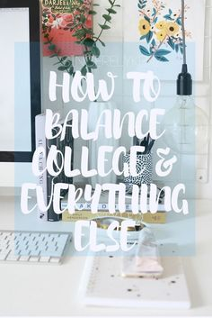 HOW TO BALANCE COLLEGE AND EVERYTHING ELSE- SINCERELYKENZ