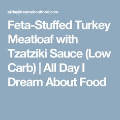 Feta-Stuffed Turkey Meatloaf with Tzatziki Sauce (Low Carb) | All Day I Dream About Food