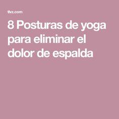 8 Posturas de yoga para eliminar el dolor de espalda