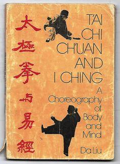 Tai Chi Chuan and I Ching-A Choreography of Body and Mind- Da Liu