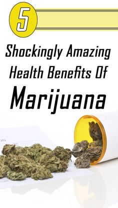5 Shockingly Amazing Health Benefits Of Marijuana.