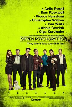 Seven Psychopaths - A struggling screenwriter ('Colin Farrell' ) inadvertently becomes entangled in the Los Angeles criminal underworld after his oddball friends (Christopher Walken and Sam Rockwell) kidnap a gangster's (Woody Harrelson) beloved Shih Tzu.