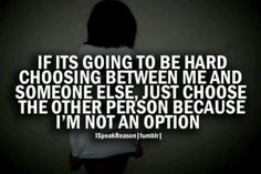 I'm not an option, I know exactly how it feels to do this to someone else and It's not good enough.