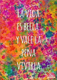 La vida es bella y vale la pena vivirla  #frases