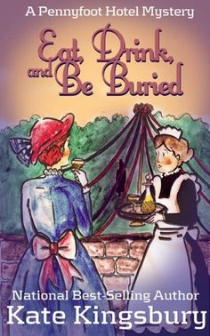 Eat, Drink, and Be Buried (Pennyfoot Hotel Mystery) by Kate Kingsbury, http://www.amazon.com/dp/B00AYK8742/ref=cm_sw_r_pi_dp_LyKnrb03SH01J