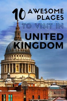 10 Awesome Places to visit in United Kingdom