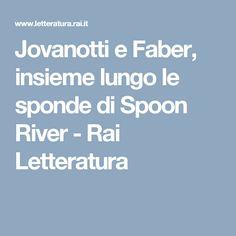 Jovanotti e Faber, insieme lungo le sponde di Spoon River - Rai Letteratura