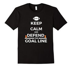 KEEP CALM AND DEFEND THE GOAL LINE FOOTBALL T-Shirt- Available in Men's, Women's, and Youth!