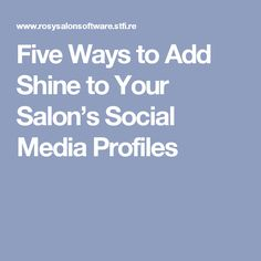 Five Ways to Add Shine to Your Salon's Social Media Profiles