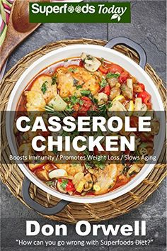 Casserole Chicken: Over 50 Quick & Easy Gluten Free Low Cholesterol Whole Foods Recipes full of Antioxidants & Phytochemicals (Natural Weight Loss Transformation Book 188) by Don Orwell http://www.amazon.com/dp/B01B5FBIL8/ref=cm_sw_r_pi_dp_Cs6Twb0M9GTWE