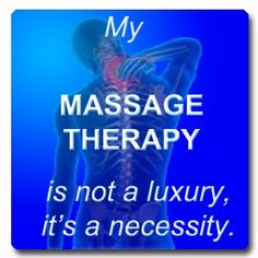 My Massage Therapy is not a luxury, it's a NECESSITY!