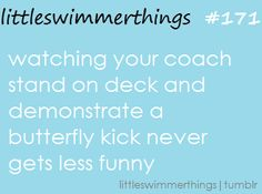 Ehmygosh my coach did all out butterfly on the deck.... And he wondered why we were laughing...