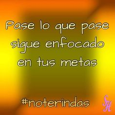 Pase lo que pase sigue enfocado en tus metas  #noterindas #enfoque #enfocado #focus #love #instagood #me #sonrisasehistorias #smile #sonrisas #cute #follow #followme #photooftheday #tagsforlikes #beautiful #girl #picoftheday #like #smile #like4like #fun #friends #instadaily #igers #instalike #amazing #follow4follow #bestoftheday #photogrid @photogridorg