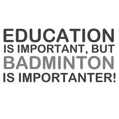Education Is Important But Badminton Is Importanter! Tshirts, Stickers, Mugs, Bags, T Shirts