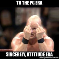 Despite Raw being pretty good lately. I've been catching up with the Attitude Era, and I'm upset I missed out on it.