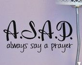 Wall Decal Bibile Quotes ASAP Always Say A Prayer Vinyl Decal Car Window Decal, prayer gifts, cute bible sayings, Religious gift Lds Quotes, Religious Quotes, Spiritual Quotes, Inspirational Quotes, Qoutes, Uplifting Quotes, Meaningful Quotes, Faith Quotes, Motivational Quotes