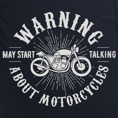 May Start Talking About Motorcycles T Shirt