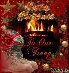 To our troops ... our heroes ... at Christmas!