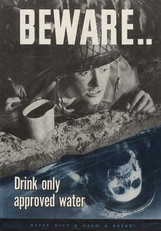 Beware… Drink only approved water. Never give a germ a break! Photomontage. War Department, United States, 1944. A soldier, about to drink from a microbe-infested jungle stream, is surprised to see in the reflection his face transformed into a figure of death.
