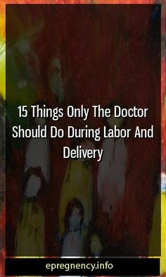 15 Things Only The Doctor Should Do During Labor And Delivery #pregnancy #motherhood