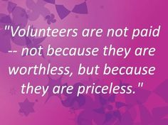 This is so true. The organizations in our community are hurting for volunteers and they truely are priceless.