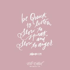 """Be quick to listen, slow to speak, and slow to anger. Bible Verse Wallpaper, Bible Verse Art, Memory Verse, Bible Verses Quotes, Bible Scriptures, Faith Quotes, Bible Quotes For Women, Healing Scriptures, Heart Quotes"